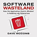 #8: Software Wasteland: How the Application-Centric Mindset Is Hobbling Our Enterprises