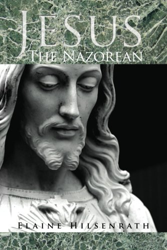 Download Jesus, The Nazorean: An Investigation and Analysis of the Origins, Ideology, and Activities of the Community of Jews Who Followed Jesus The Sect of the Nazoreans PDF