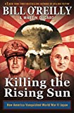 : Killing the Rising Sun: How America Vanquished World War II Japan (Bill O'Reilly's Killing Series)