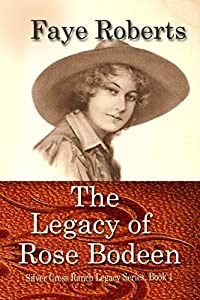 The Legacy of Rose Bodeen (Silver Cross Ranch Legacy Series) (Volume 1)