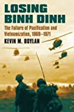 Losing Binh Dinh: The Failure of Pacification and Vietnamization, 1969-1971 (Modern War Studies)