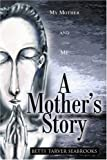 A Mother's Story, Betty Tarver Seabrooks, 0595246796
