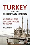 Turkey and the European Union: Christian and Secular Images of Islam