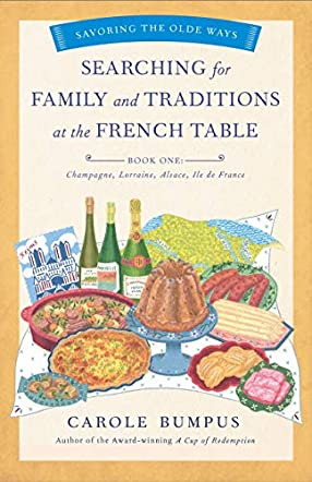 Searching for Family and Traditions at the French Table (Champagne, Alsace, Lorraine, and Paris Regions)