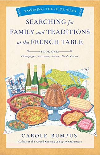 Searching for Family and Traditions at the French Table, Book One (Champagne, Alsace, Lorraine, and Paris regions) (The Savoring the Olde Ways Series) by Carole Bumpus