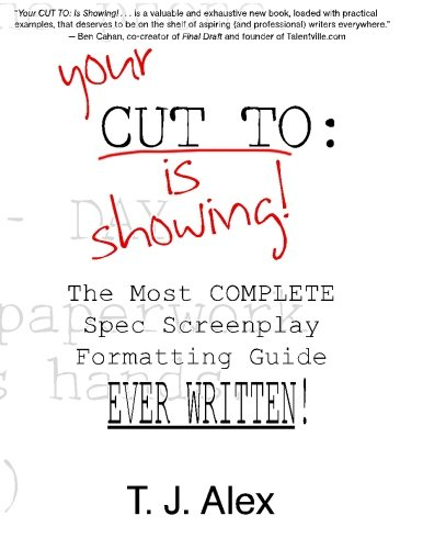 Your CUT TO: Is Showing: The Most Complete Spec Screenplay Formatting Guide Ever Written