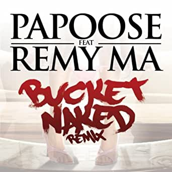 Bucket Naked Remix (feat. Remy Ma) [Explicit] by Papoose
