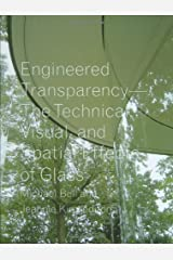 Engineering Transparency: The Technical, Visual, and Spatial Effects of Glass by Michael Bell (2008-12-01) Hardcover