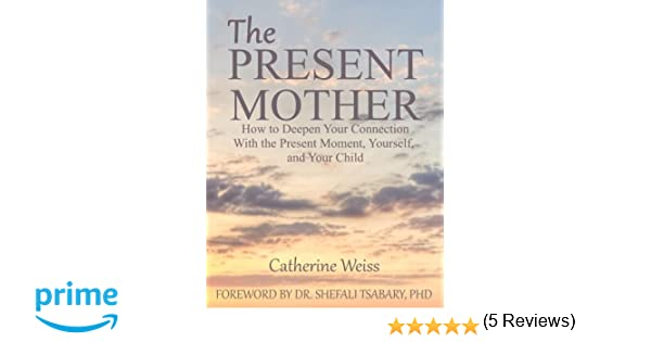 The Present Mother: How to Deepen Your Connection With the Present ...