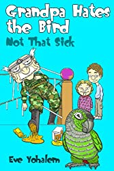 GRANDPA HATES THE BIRD: Not That Sick