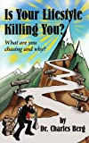 Is Your Lifestyle Killing You?, Charles Berg, 1425987044