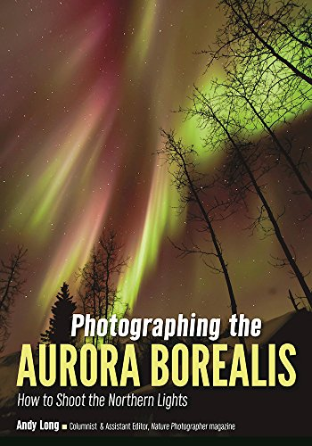 Photographing The Aurora Borealis  How To Shoot The Northern Lights