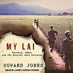My Lai: Vietnam, 1968, and the Descent into Darkness   Howard Jones