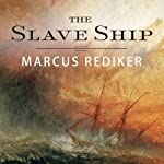 The Slave Ship: A Human History | Marcus Rediker