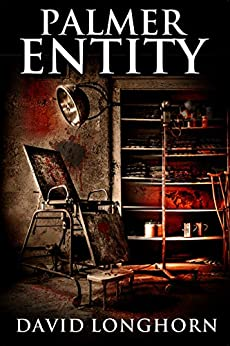 Palmer Entity: Supernatural Suspense with Scary & Horrifying Monsters (Asylum Series Book 2) by [Longhorn, David, Street, Scare]