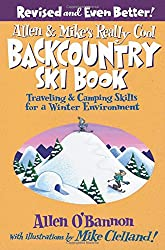 Allen & Mike's Really Cool Backcountry Ski Book: Traveling & Camping Skills for a Winter Environment (Falcon Guides Backcountry Skiing)