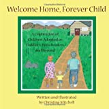 Welcome Home, Forever Child: A Celebration of Children Adopted as Toddlers, Preschoolers, and Beyond
