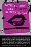 img - for Nothing But the Truth So Help Me God: 73 Women on Life's Transitions book / textbook / text book