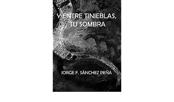 Y entre tinieblas, tu sombra (Spanish Edition) - Kindle edition by Jorge Fernando Sánchez Peña. Literature & Fiction Kindle eBooks @ Amazon.com.