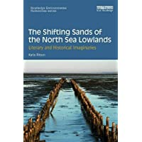 The Shifting Sands of the North Sea Lowlands: Literary and Historical Imaginaries (Routledge Environmental Humanities)