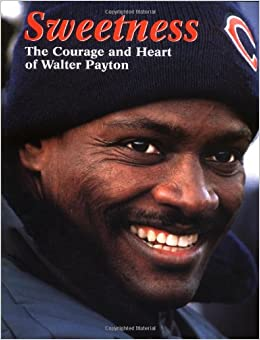 sweetness the courage and heart of walter payton triumph books h s media incorporated h s. Black Bedroom Furniture Sets. Home Design Ideas