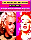 Any angel has the right to live twice: Marilyn Monroe Goddess. Magazine  Five. Six. Seven. Eight serial books. Dr. Marilyn Monroe