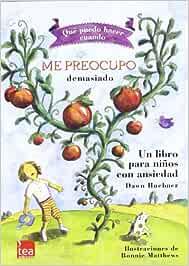 ¿Qué puedo hacer cuando me preocupo demasiado?: Un libro para niños con ansiedad