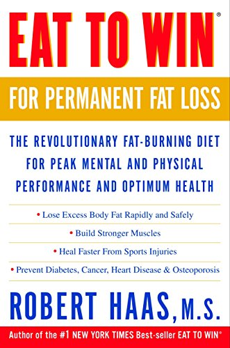 Eat to Win for Permanent Fat Loss: The Revolutionary Fat-Burning Diet for Peak Mental and Physical Performance and Optimum Health (The Best Fat Burning Diet)