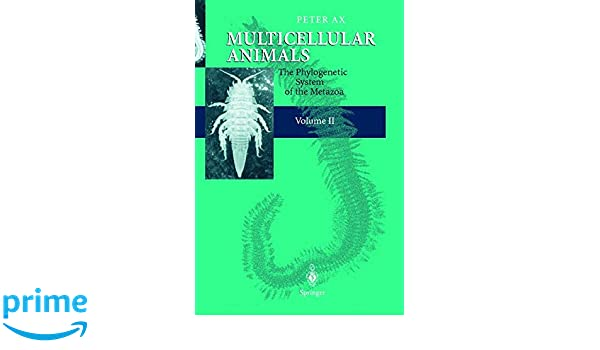 Multicellular Animals: The Phylogenetic System of the Metazoa. Volume II