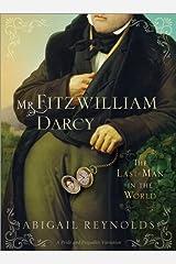 Mr. Fitzwilliam Darcy: The Last Man in the World (A Pride & Prejudice Variation Book 5) Kindle Edition
