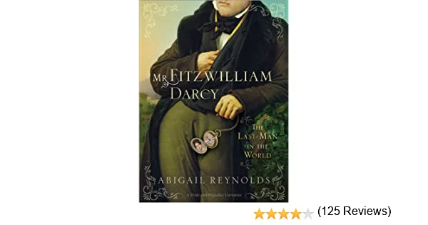Mr fitzwilliam darcy the last man in the world a pride mr fitzwilliam darcy the last man in the world a pride prejudice variation book 5 kindle edition by abigail reynolds fandeluxe Gallery