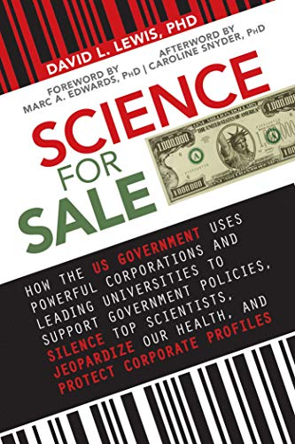 University Support - Science for Sale: How the US Government Uses Powerful Corporations and Leading Universities to Support Government Policies, Silence Top Scientists, Jeopardize ... Our Health, and Protect Corporate Profits
