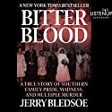 Bitter Blood: A True Story of Southern Family Pride, Madness, and Multiple Murder Audiobook by Jerry Bledsoe Narrated by Kevin Stillwell
