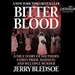 Bitter Blood: A True Story of Southern Family Pride, Madness, and Multiple Murder | Jerry Bledsoe