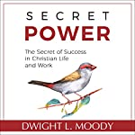 Secret Power - Updated Edition: The Secret of Success in Christian Life and Work | Dwight L. Moody