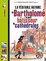 La véritable histoire de Bartholomé, le petit bâtisseur de cathédrales par Chaurand