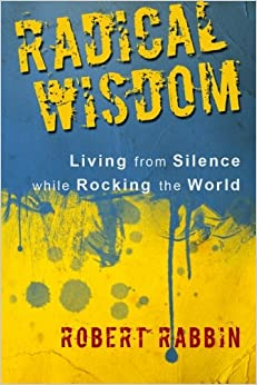 Book Radical Wisdom: Living from Silence while Rocking the World