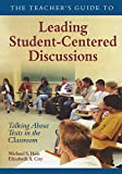 img - for The Teacher s Guide to Leading Student-Centered Discussions: Talking About Texts in the Classroom book / textbook / text book