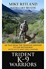 Trident K9 Warriors: My Tale from the Training Ground to the Battlefield With Elite Navy Seal Canines Library Binding