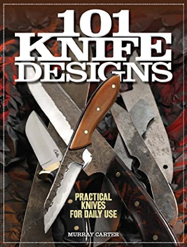 101 Knife Designs: Practical Knives for Daily