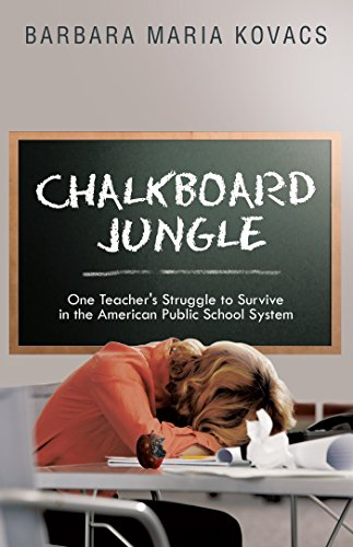 (Chalkboard Jungle: One Teacher's Struggle to Survive in the American Public  School System )