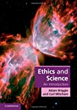 Ethics and Science : An Introduction, Briggle, Adam and Mitcham, Carl, 0521878411