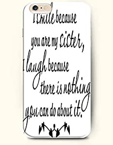 iPhone Case,OOFIT iPhone 6 Plus (5.5) Hard Case **NEW** Case with the Design of Smile because you are my sister, I laugh because there is nothing you can do about it - Case for Apple iPhone iPhone 6 (5.5) (2014) Verizon, AT&T Sprint, T-mobile