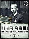 Nuremberg Prosecutor: The Story of Benjamin Ferencz