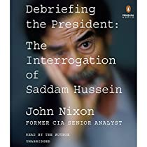DEBRIEFING THE PRESIDENT: THE INTERROGATION OF SADDAM HUSSEIN