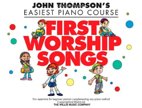 - First Worship Songs: Elementary Level (John Thompson's Easiest Piano Course)