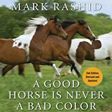 A Good Horse Is Never a Bad Color: Tales of Training Through Communication and Trust - 2nd Edition, Revised & Updated Audiobook by Mark Rashid Narrated by Mike Chamberlain