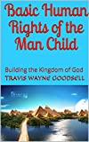 Basic Human Rights of the Man Child: Building the Kingdom of God