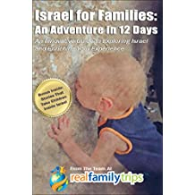 Israel for Families: An Adventure in 12 Days (Travel Guide): An Innovative Guide to Exploring Israel and Enriching Your Experience