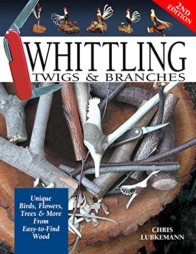 Whittling Twigs & Branches, 2nd Edition: Unique Birds, Flowers, Trees & More from Easy-to-Find Wood (Fox Chapel Publishing) Step-by-Step, Create Unique Keepsakes & Gifts with Just Your Pocketknife Paperback – September 1, 2004